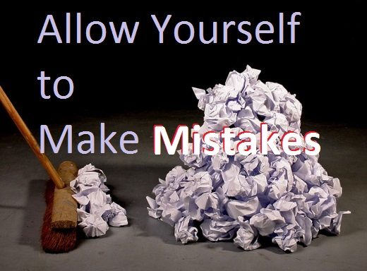 Don't be afraid of making mistakes. Each mistake teaches you something.