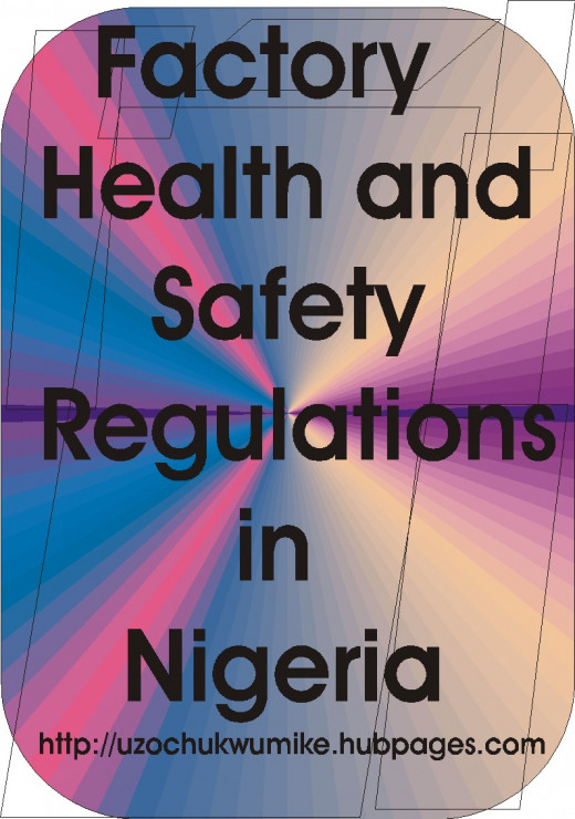 Factory health and safety regulations in Nigeria. In Nigeria, organizations established by the government monitor the activities of industries to ensure safety.