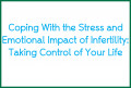 Coping With the Stress and Emotional Impact of Infertility: Taking Control of Your Life