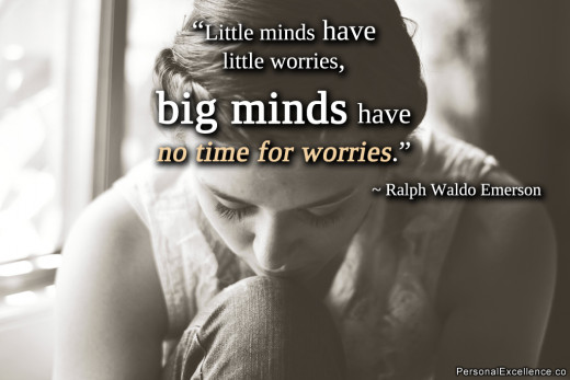"""""""Little minds have little worries, big minds have no time for worries!"""" ~ Ralph Waldo Emerson"""