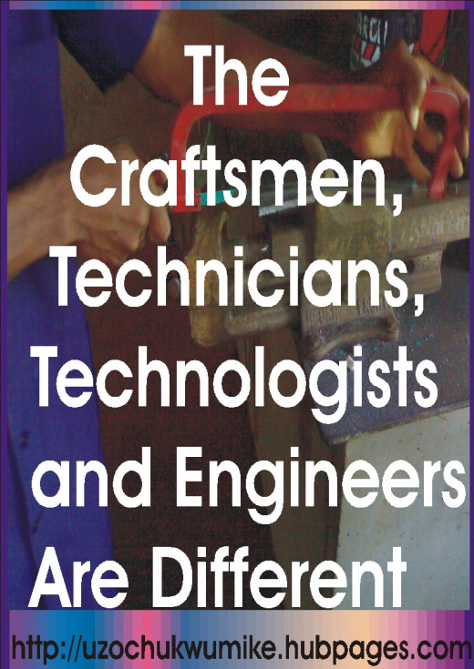 The difference between the craftsmen, technicians, technologists and the engineers.