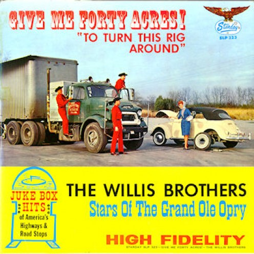 "Country Music stars, the Willis Brothers had a hit song about trucking: ""Give Me 40 Acres to Turn This Rig Around"""
