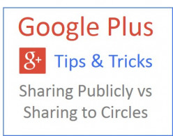 Google Plus Tips - Sharing Publicly vs Sharing to Circles