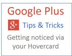 Google Plus Tips - Getting Noticed via Your Hovercard