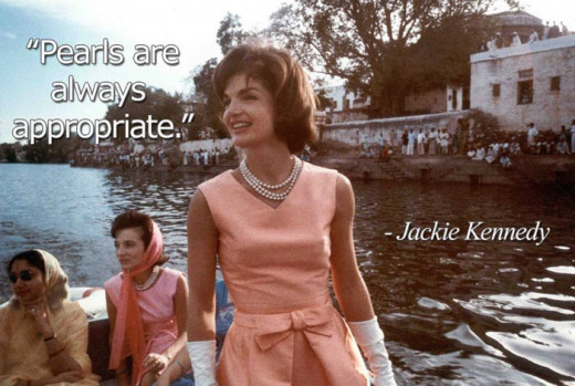 Pearls are always appropriate. -- Jakie Kennedy
