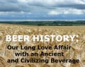 Beer History: Our Long Love Affair with an Ancient and Civilizing Beverage