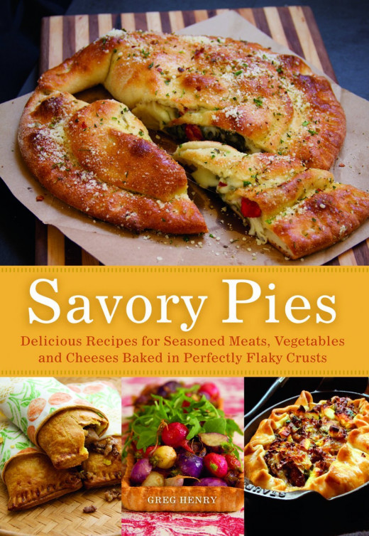 Savory Pies Delicious Recipes for Seasoned Meats, Vegetables and Cheeses Baked in Perfectly Flaky Pie Crusts