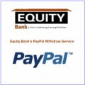 Withdraw PayPal Money Using Kenya's Equity Bank PayPal Service (With Pictures)