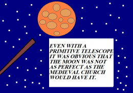 The moon was made real in our minds by the early astronomers.