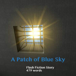 A Patch of Blue Sky:  Flash Fiction by cam
