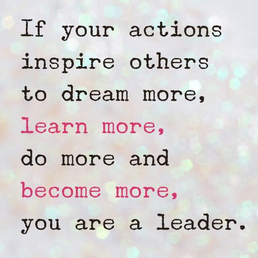"Leadership Quote: ""If your actions inspire others to dream more, learn more, do more and become more, you are a leader."" John Quincy Adams"