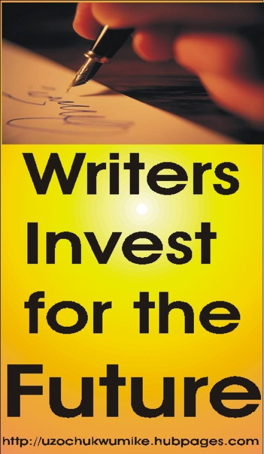 Writing is a means of investment. when you write, you invest for the future time even after your retirement from work and when you do not exist again on the planet earth.