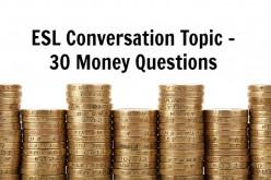 ESL Conversation Topic - 30 Money Questions