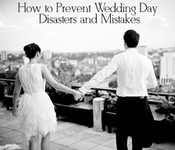 How to Prevent Wedding Day Disasters and Mistakes