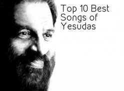 Top 10 Best Songs of Yesudas