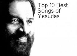 Top 10 Best Songs of Yesudas