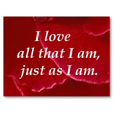 I love all that I am, just as I am.