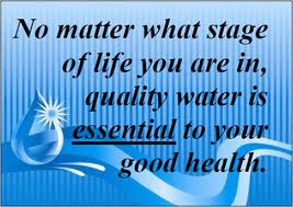 Water is life. Quality drinking water equals quality life or good health.