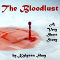 The Bloodlust, a Very Short Story by Kylyssa Shay