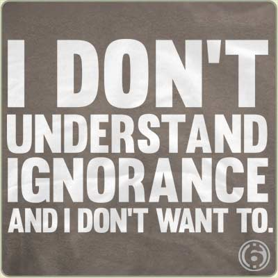 Ignorance Fuels Hate!