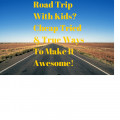 Family Road Trip Ideas When Driving With Kids!