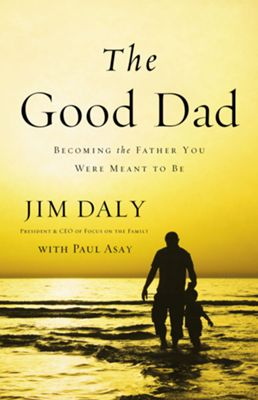 "Cover of Jim Daly's Book - president and CEO of Focus on the Family, is an expert in fatherhood―in part because his own ""fathers"" failed him so badly. His biological dad was an alcoholic. His stepfather deserted him. His foster father accused Jim of"