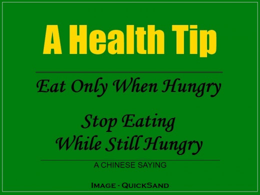 for health strength and energy eat a well balanced diet - it's the food that you eat that controls your well being health-wise - let hunger strike first before you start on your next meal - it is recommended that you call a halt while still hungry
