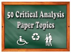 50 Critical Analysis Paper Topics