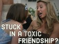 A Toxic Friend: Signs He or She Is Using and Abusing You