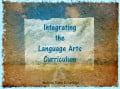 Integrating the Language Arts Curriculum