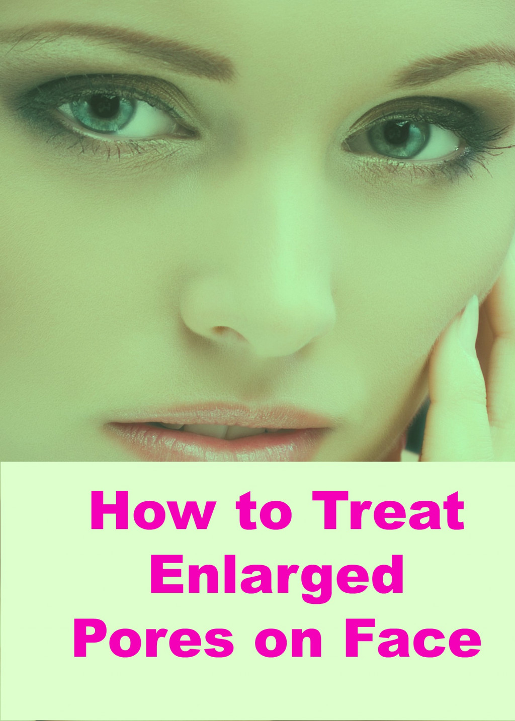 How to Treat Enlarged Pores On Face