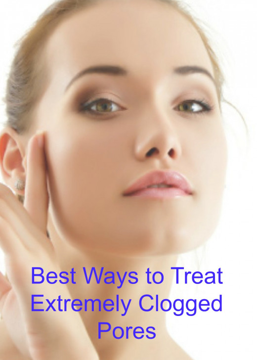 Best Ways to Treat Extremely Clogged Pores