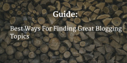 Best Ways For Finding Great Blogging Topics