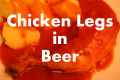 Chicken Legs in Beer