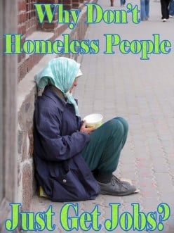 Why Don't Homeless People Just Get Jobs?