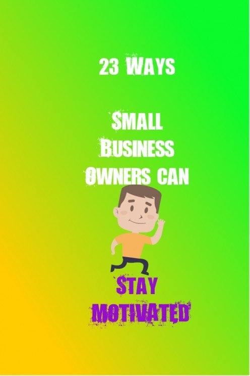 23 Easy ways for small business owners to motivate themselves to get more done