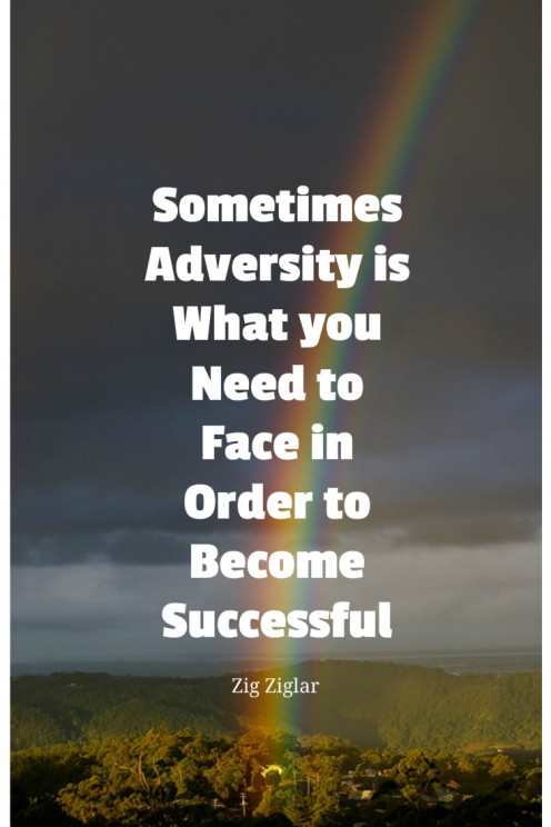 Don't be afraid of adversity - overpower it.