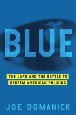 The Underside of One Adam 12: A Review of Blue: The LAPD and the Battle to Redeem American Policing