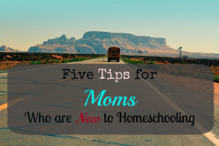 Five Tips for Moms Who Are New to Homeschooling