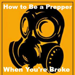 Being a Doomsday Prepper When You're Broke. Cheap Prepper Ideas!