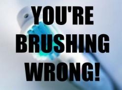 You're Brushing Wrong!