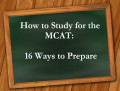 How To Study for the New MCAT: 16 Ways to Prepare