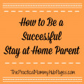 Practical Tips to Be a Successful Stay at Home Mom or Dad