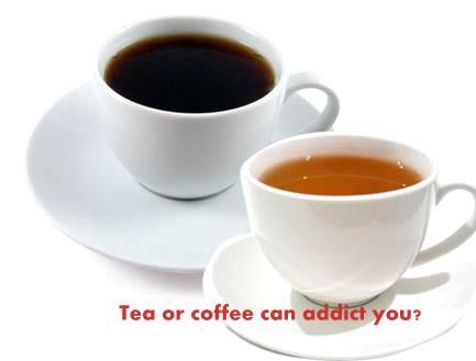 Tea or coffee can addict you?
