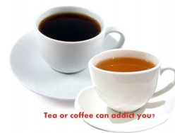 Tea or coffee can addict you?