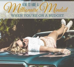 How to Have a Millionaire Mindset When You Are on a Budget