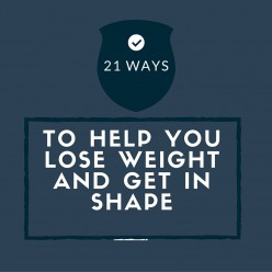 21 Best Ways To Help You Lose Weight and Get in Shape