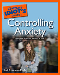 The Complete Idiot's Guide to Controlling Anxiety by Joni E. Johnston Psy.D