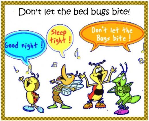 Good night. Sleep Tight. Don't let the beg bugs bite In the middle of the night. :)