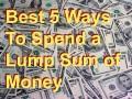 Best 5 Ways to Spend a Lump Sum of Money